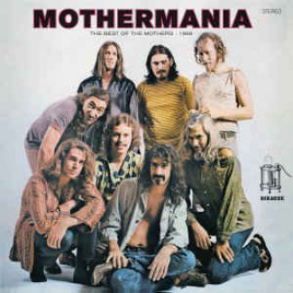 Mothermania - The Best Of The Mothers 1969