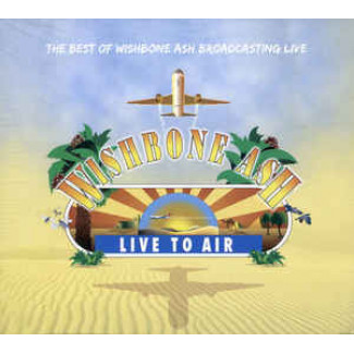 The Best Of Wishbone Ash Broadcasting Live: Live To Air